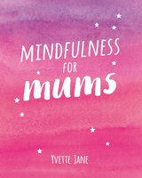 Mindfulness for Mums - Yvette Jane
