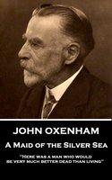 A Maid of the Silver Sea - John Oxenham