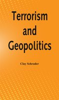 Terrorism and Geopolitics - Clay Schrader