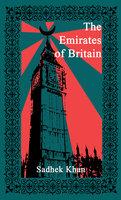 The Emirates of Britain - Sadhek Khan