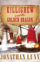 Killigrew and the Golden Dragon - Jonathan Lunn