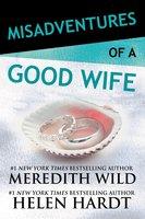 Misadventures of a Good Wife - Meredith Wild,Helen Hardt
