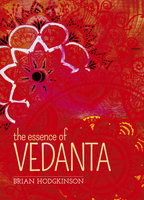 The Essence of Vedanta - Brian Hodgkinson