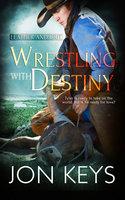 Wrestling with Destiny - Jon Keys