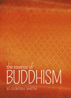 The Essence of Buddhism - Jo Durden Smith