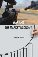 War and the Market Economy - Lester B Stone