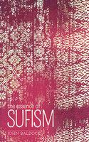 The Essence of Sufism - John Baldock