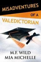 Misadventures of a Valedictorian - M.F. Wild,Mia Michelle