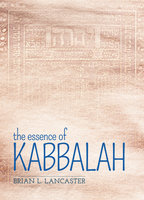 The Essence of Kabbalah - Brian L. Lancaster