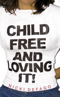 Childfree and Loving It - Nicki Defago