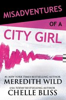 Misadventures of a City Girl - Meredith Wild,Chelle Bliss