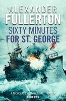 Sixty Minutes for St. George - Alexander Fullerton