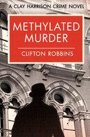 Methylated Murder - Clifton Robbins