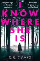 I Know Where She Is - S.B. Caves