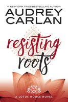 Resisting Roots - Audrey Carlan