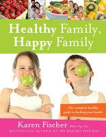 Healthy Family, Happy Family - Karen Fischer