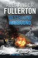 Westbound, Warbound - Alexander Fullerton