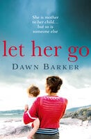 Let Her Go - Dawn Barker