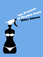 The Prisoner of Meadow Bank - Miles Gibson
