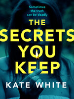 The Secrets You Keep - Kate White