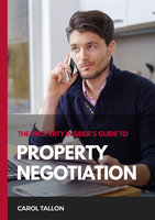 The Property Insider's Guide to Property Negotiation - Carol Tallon