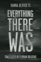 Everything There Was - Hanna Bervoets