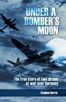 Under a Bomber's Moon - Stephen Harris