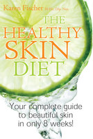 The Healthy Skin Diet - Karen Fischer