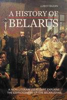 A HISTORY OF BELARUS - Lubov Bazan