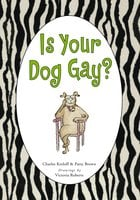 Is Your Dog Gay? - Charles Kreloff,Patty Brown