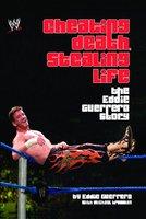 Cheating Death, Stealing Life - Eddie Guerrero
