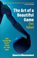The Art of a Beautiful Game: The Thinking Fan's Tour of the NBA - Chris Ballard