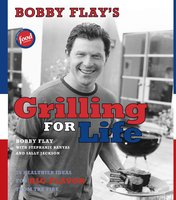 Bobby Flay's Grilling For Life: 75 Healthier Ideas for Big Flavor from the Fire - Bobby Flay