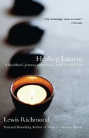 Healing Lazarus: A Buddhist's Journey from Near Death to New Life - Lewis Richmond