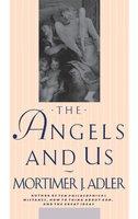 Angels and Us - Mortimer J. Adler
