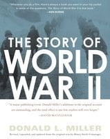 The Story of World War II: Revised, expanded, and updated from the original t - Donald L. Miller,Henry Steele Commager