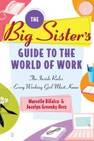 The Big Sister's Guide to the World of Work: The Inside Rules Every Working Girl Must Know - Marcelle DiFalco, Jocelyn Greenky Herz
