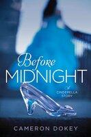"Before Midnight: A Retelling of ""Cinderella"" - Cameron Dokey"