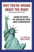 Why You're Wrong About the Right: Behind the Myths: The Surprising Truth About Conservatives - S.E. Cupp,Brett Joshpe
