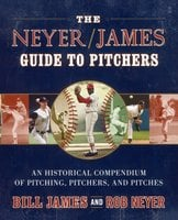 The Neyer/James Guide to Pitchers: An Historical Compendium of Pitching, Pitchers, and Pitches - Rob Neyer,Bill James