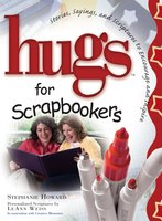 Hugs for Scrapbookers GIFT: Stories, Sayings, and Scriptures to Encourage and - Stephanie Osborne