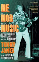 Me, the Mob, and the Music: One Helluva Ride with Tommy James & The Shondells - Tommy James