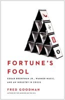 Fortune's Fool: Edgar Bronfman, Jr., Warner Music, and an Industry in Crisis - Fred Goodman
