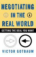 Negotiating in the Real World: Getting the Deal You Want - Victor Gotbaum