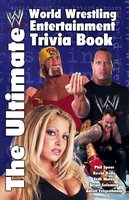 The Ultimate World Wrestling Entertainment Trivia Book - Aaron Feigenbaum,Brian Solomon,Kevin Kelly,Seth Mates,Phil Speer