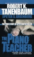 The Piano Teacher: The True Story of a Psychotic Killer - Robert K. Tanenbaum, Peter S. Greenberg