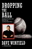 Dropping the Ball: Baseball's Troubles and How We Can and Must Solve Them - Dave Winfield