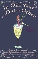 In One Year and Out the Other - Tracy McArdle, Beth Kendrick, Eileen Rendahl, Libby Street, Megan McAndrew, Kathleen O'Reilly, Cara Lockwood, Diane Stingley, Christina Delia, Pamela Redmond