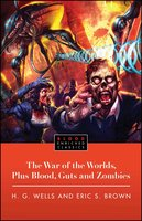 The War of the Worlds, Plus Blood, Guts and Zombies - H.G. Wells,Eric Brown