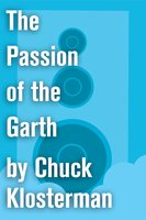 The Passion of the Garth - Chuck Klosterman